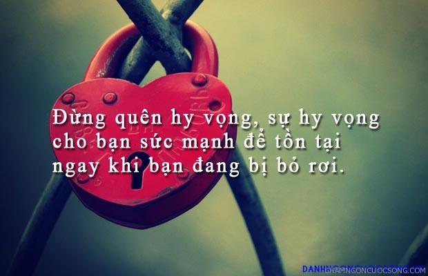 danh ngon tinh yeu 871 - Đừng quên hy vọng, sự hy vọng cho bạn sức mạnh để tồn tại ngay khi bạn đang bị bỏ rơi.